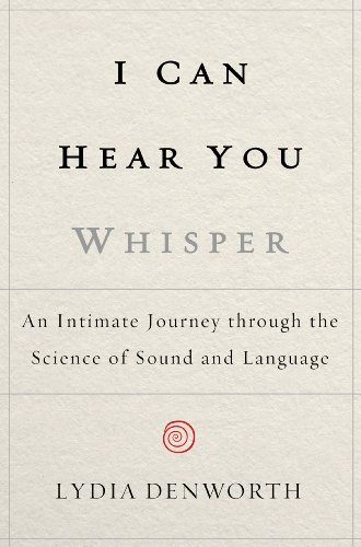 I Can Hear You Whisper An Intimate Journey Through the Science of Sound and Language N/A edition cover
