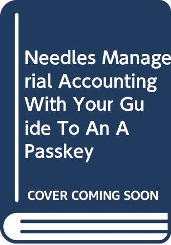 Needles Managerial Accounting with Your Guide to an A Passkey Eighthedition 8th 2008 9780618956791 Front Cover