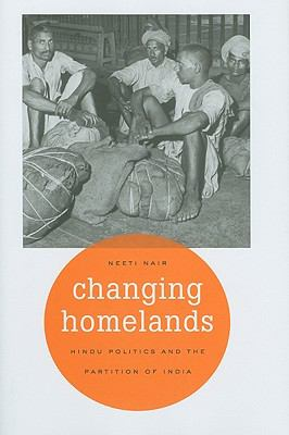 Changing Homelands Hindu Politics and the Partition of India  2011 9780674057791 Front Cover