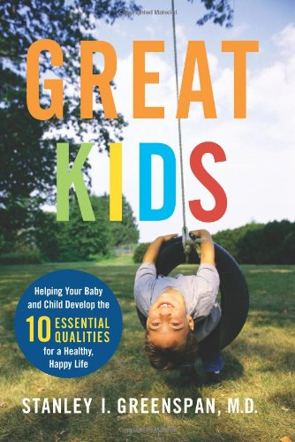 Great Kids Helping Your Baby and Child Develop the Ten Essential Qualities for a Healthy, Happy Life  2007 edition cover