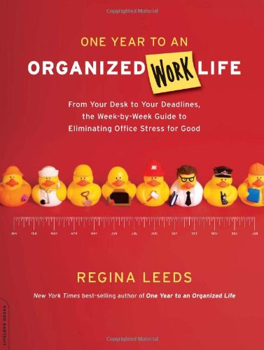 One Year to an Organized Work Life From Your Desk to Your Deadlines, the Week-by-Week Guide to Eliminating Office Stress for Good N/A edition cover