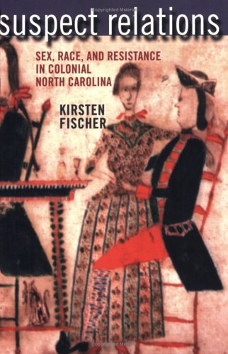 Suspect Relations Sex, Race, and Resistance in Colonial North Carolina  2002 edition cover