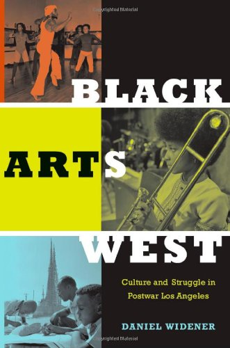 Black Arts West Culture and Struggle in Postwar Los Angeles  2010 edition cover