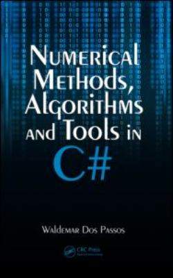 Numerical Methods, Algorithms and Tools in C#   2009 9780849374791 Front Cover