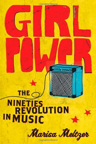 Girl Power The Nineties Revolution in Music  2010 9780865479791 Front Cover