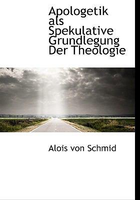 Apologetik Als Spekulative Grundlegung der Theologie  N/A 9781115191791 Front Cover