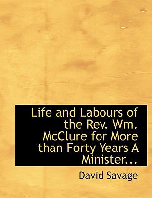 Life and Labours of the Rev Wm Mcclure for More Than Forty Years a Minister N/A edition cover