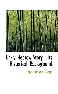Early Hebrew Story : Its Historical Background N/A 9781115430791 Front Cover