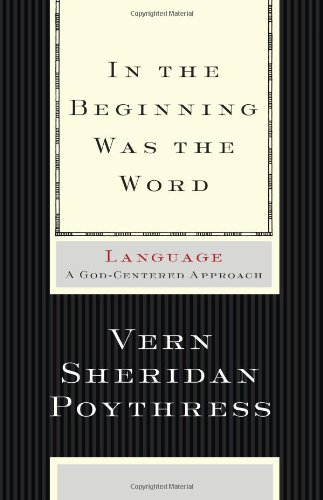 In the Beginning Was the Word Language - A God-Centered Approach  2009 edition cover