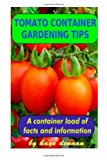 Tomato Container Gardening Tips How to Grow Delicious Tomato Varieties in Pots N/A 9781492234791 Front Cover