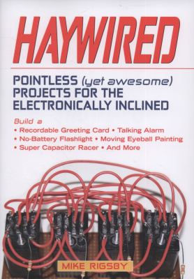 Haywired Pointless (yet Awesome) Projects for the Electronically Inclined  2008 9781556527791 Front Cover