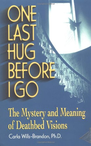 One Last Hug Before I Go The Mystery and Meaning of Deathbed Visions  2000 9781558747791 Front Cover