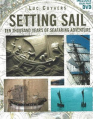 Setting Sail Ten Thousand Years of Seafaring Adventure  2004 9781559498791 Front Cover