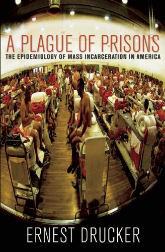 Plague of Prisons The Epidemiology of Mass Incarceration in America  2013 edition cover
