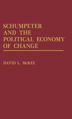 Schumpeter and the Political Economy of Change   1991 9780275936792 Front Cover