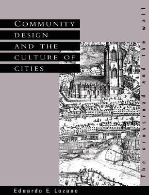 Community Design and the Culture of Cities The Crossroad and the Wall  1990 9780521389792 Front Cover