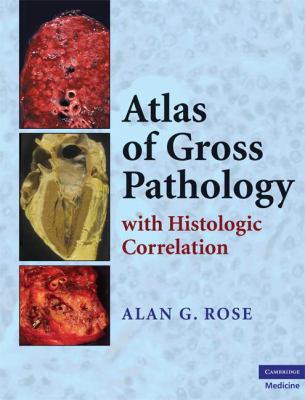 Atlas of Gross Pathology With Histologic Correlation  2008 9780521868792 Front Cover