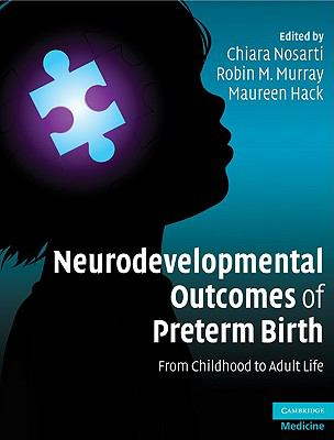 Neurodevelopmental Outcomes of Preterm Birth From Childhood to Adult Life  2010 9780521871792 Front Cover