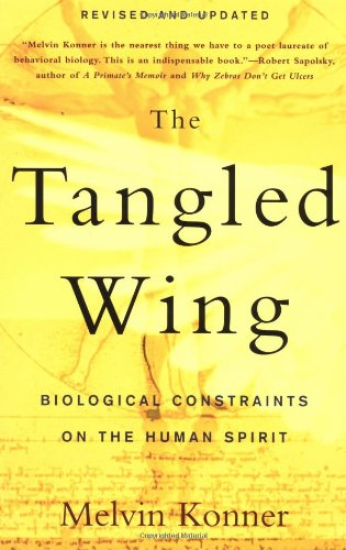 Tangled Wing Biological Constraints on the Human Spirit  2003 (Revised) edition cover