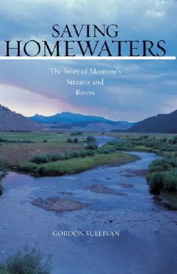 Saving Homewaters The Story of Montana's Streams and Rivers  2008 9780881506792 Front Cover