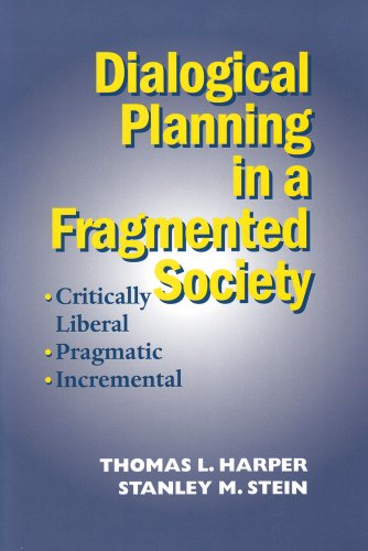 Dialogical Planning in a Fragmented Society Critically Liberal, Pragmatic, Incremental  2005 edition cover