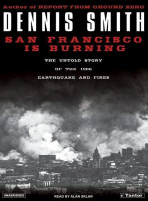 San Francisco Is Burning: The Untold Story of the 1906 Earthquake And Fires, Library Edition  2005 9781400131792 Front Cover