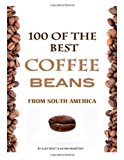 100 of the Best Coffee Beans from South America  N/A 9781484982792 Front Cover