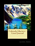 Colorado Glaciers Lined Journal  N/A 9781491081792 Front Cover
