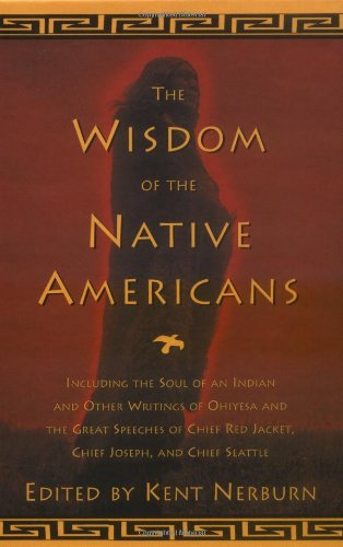 Wisdom of the Native Americans Including the Soul of an Indian and Other Writings of Ohiyesa and the Great Speeches of Red Jacket, Chief Joseph, and Chief Seattle  1999 edition cover