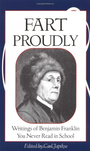Fart Proudly Writings of Benjamin Franklin You Never Read in School  2003 edition cover