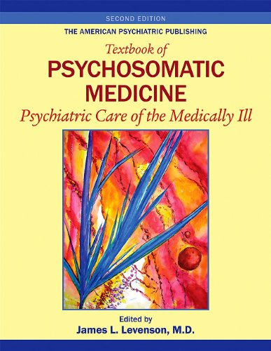 American Psychiatric Publishing Textbook of Psychosomatic Medicine Psychiatric Care of the Medically III 2nd 2011 (Revised) edition cover
