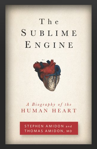 Sublime Engine A Biography of the Human Heart N/A 9781609613792 Front Cover