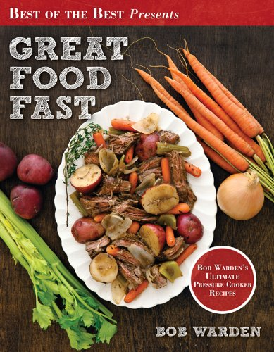 Best of the Best Presents Great Food Fast BoB Warden's Ultimate Pressure Cooker Recipes  2012 9781934193792 Front Cover