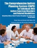 The Comprehensive Autism Planning System (CAPS) for Individuals With Autism Spectrum Disorders and Related Disabilitites: Integrating Evidence-Based Practices Throughout the Student's Day  2013 edition cover