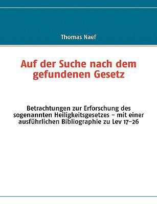 Auf der Suche nach dem gefundenen Gesetz Betrachtungen zur Erforschung des sogenannten Heiligkeitsgesetzes - mit einer ausf�hrlichen Bibliographie zu Lev 17-26  2009 9783837027792 Front Cover