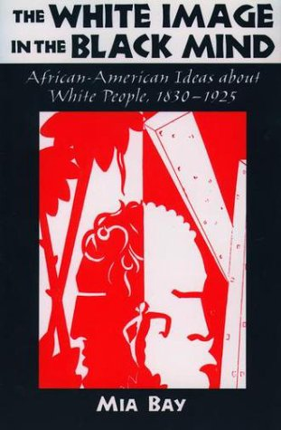 White Image in the Black Mind African-American Ideas about White People, 1830-1925  2000 9780195132793 Front Cover