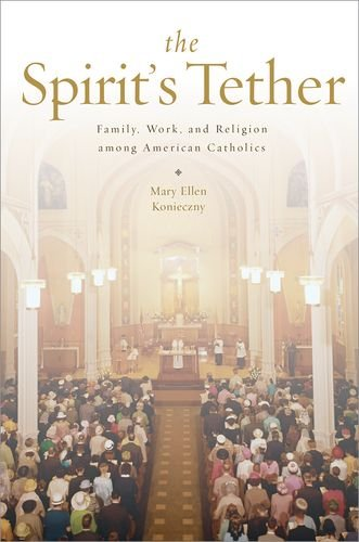 Spirit's Tether Family, Work, and Religion among American Catholics  2013 edition cover