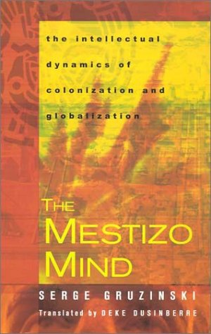 Mestizo Mind The Intellectual Dynamics of Colonization and Globalization  2003 edition cover