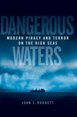 Dangerous Waters Modern Piracy and Terror on the High Seas  2002 9780525946793 Front Cover