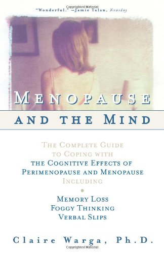 Menopause and the Mind The Complete Guide to Coping with the Cognitive Effects of Perimenopause and Menopause Including Memory Loss, Foggy Thinking and Verbal Slips  2000 9780684854793 Front Cover