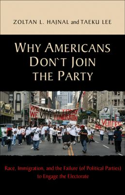Why Americans Don't Join the Party Race, Immigration, and the Failure (Of Political Parties) to Engage the Electorate  2011 9780691148793 Front Cover