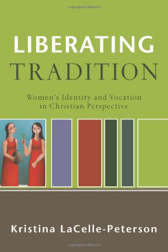 Liberating Tradition Women's Identity and Vocation in Christian Perspective  2008 edition cover