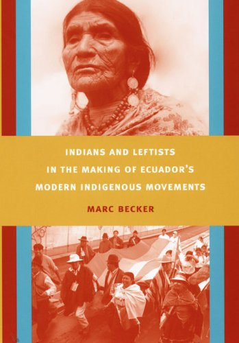 Indians and Leftists in the Making of Ecuador's Modern Indigenous Movements   2008 edition cover
