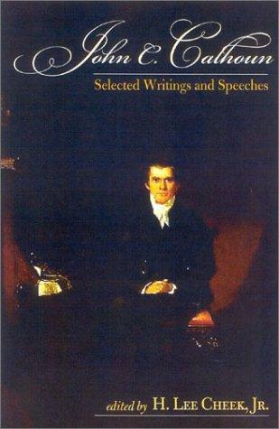 John C. Calhoun Selected Writings and Speeches  2003 edition cover