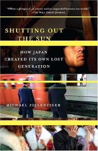 Shutting Out the Sun How Japan Created Its Own Lost Generation N/A 9781400077793 Front Cover