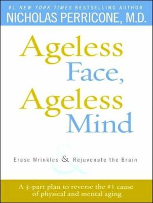 Ageless Face, Ageless Mind: Erase Wrinkles and Rejuvenate the Brain  2007 9781400105793 Front Cover
