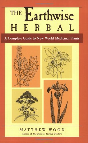 Earthwise Herbal, Volume II A Complete Guide to New World Medicinal Plants  2009 9781556437793 Front Cover