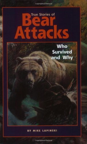 True Stories of Bear Attacks Who Survived and Why  2003 9781558686793 Front Cover