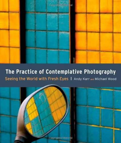 Practice of Contemplative Photography Seeing the World with Fresh Eyes  2010 edition cover