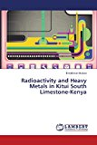 Radioactivity and Heavy Metals in Kitui South Limestone-Kenya  0 edition cover